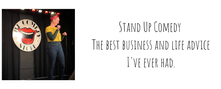 Stand Up Comedy – The Best Business & Life Advice I've ever had!